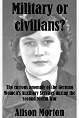 Military or civilians? The curious anomaly of the German Women's Auxiliary Services during the Second World War Kindle Edition