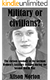 Military or civilians? The curious anomaly of the German Women's Auxiliary Services during the Second World War