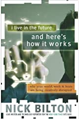 I Live in the Future & Here's How It Works: Why Your World, Work, and Brain Are Being Creatively Disrupted Kindle Edition