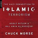The Nazi Connection to Islamic Terrorism: Adolf Hitler and Haj Amin Al-Husseini | Chuck Morse