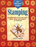 Stamping: Beautiful Ways to Decorate Paper, Fabric, Wood, and Ceramics (The Weekend Crafter Series)