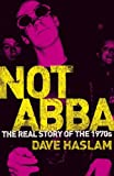 Not Abba: The Real Story of the 1970s