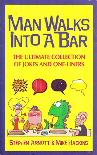 MAN WALKS INTO A BAR: THE ULTIMATE COLLECTION OF JOKES AND ONE-LINERS.