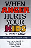 When Anger Hurts Your Kids, Matthew McKay and Patrick Fanning, 156731208X