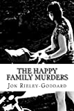 The Happy Family Murders, Jon Rieley-Goddard, 0982937857