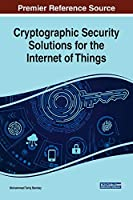 Cryptographic Security Solutions for the Internet of Things Front Cover