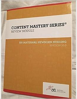 b01e48649d540 CONTENT MASTERY SERIES - REVIEW MODULE - RN MATERNAL NEWBORN, EDITION 10.0  - 2016: ATI Nursing Education: Amazon.com: Books
