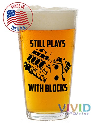 Still-Plays-With-Blocks-16oz-Pint-Glass-Made-In-USA-Funny-Gift-for-the-Mechanic-or-Car-Enthusiast