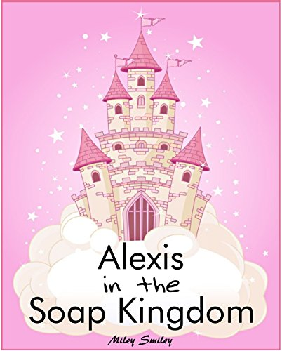 Fantasy Magic Book: Alexis in The Soap Kingdom (children adventure books for ages 3-7)