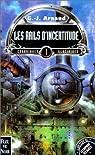 La Compagnie des Glaces, Chroniques glaciaires, tome 1 : Les Rails d'incertitude par Arnaud