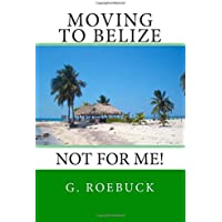 Moving to Belize - Not for Me!