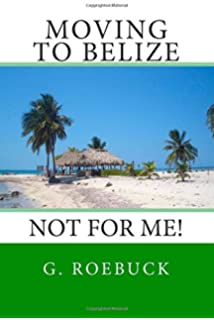 moving to belize not for methe facts about the lifestyle culture