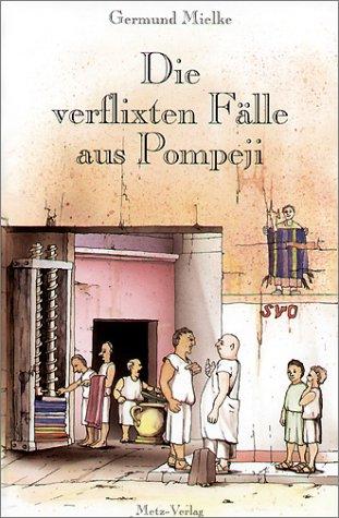 die-verflixten-flle-aus-pompeji-rtsel-krimis-aus-dem-rmischen-pompeji