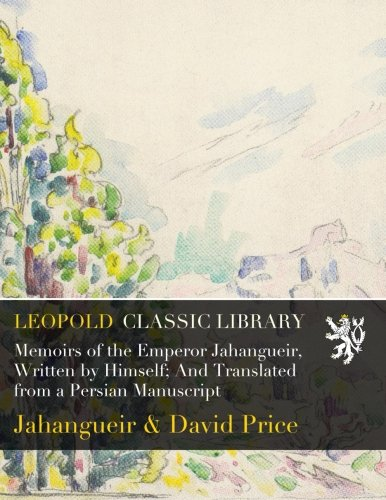 Download Memoirs of the Emperor Jahangueir, Written by Himself; And Translated from a Persian Manuscript PDF