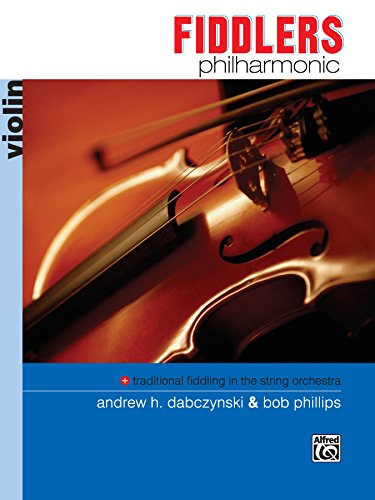 (Fiddlers Philharmonic (Violin): Learn Traditional Folk Fiddling for String Orchestra (Philharmonic Series))