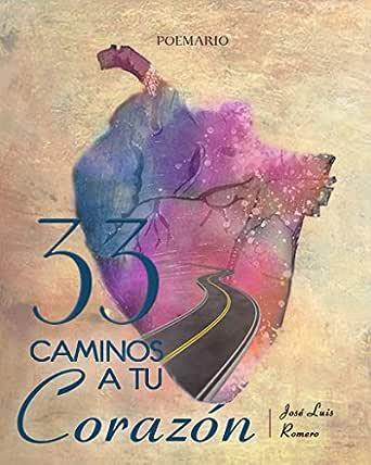 33 Caminos a Tu Corazón eBook: Romero Sotay, José Luis, Romero, José Luis, Lopez, Marco Antonio: Amazon.es: Tienda Kindle
