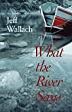 What the River Says, Jeff Wallach, 0936085355