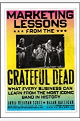 Marketing Lessons from the Grateful Dead: What Every Business Can Learn from the Most Iconic Band in History Kindle Edition
