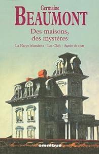 Des maisons, des mystères : La Harpe irlandaise, Les Clefs, Agnès de rien par Germaine Beaumont