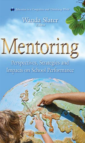 Mentoring: Perspectives, Strategies and Impacts on School Performance (Education in a Competitive and Globalizing World)