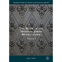 The Myth of the Medieval Jewish Moneylender: Volume I