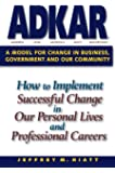 ADKAR : A model for change in business, government and our community