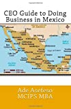 CEO Guide to Doing Business in Mexico, Ade Asefeso MCIPS MBA, 1499542828