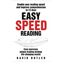 Easy Speed Reading: Double Your Reading Speed and Improve Comprehension in 12 Days - Easy Exercises - Unique Reading Strategy - Life-Changing Results