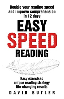 Easy Speed Reading: Double Your Reading Speed and Improve Comprehension in 12 Days - Easy Exercises - Unique Reading Strategy - Life-Changing Results by [Butler, David]