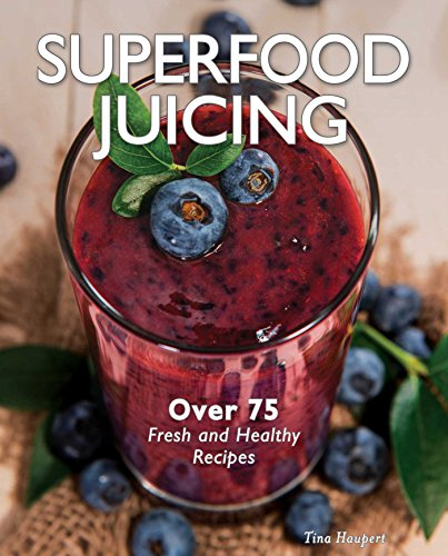 Superfood Juicing by Tina Haupert