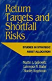 img - for Return Targets and Shortfall Risks: Studies in Strategic Asset Allocation book / textbook / text book