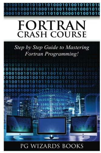 Fortran Crash Course: Step by Step Guide to Mastering Fortran Programming by CreateSpace Independent Publishing Platform