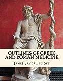 Outlines of Greek and Roman Medicine, James Elliott, 1490959483