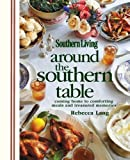 Around the Southern Table: Coming home to comforting meals and treasured memories (Southern Living) by Lang, Rebecca, Editors of Southern Living Magazine (2012) Hardcover