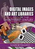 Digital Images and Art Libraries in the Twenty-First Century, , 0789023482