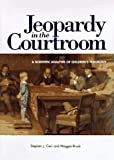 Jeopardy in the Courtroom: A Scientific Analysis of Children's Testimony