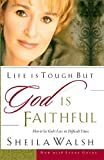 Life Is Tough, but God Is Faithful, Sheila Walsh, 0785269142
