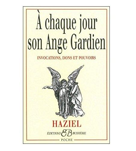 A chaque jour son ange gardien : Invocations, dons et pouvoirs Broché – 7 février 2001 Haziel Bussière 2850901962 AUK2850901962