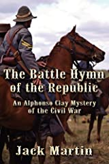 The Battle Hymn of the Republic: An Alphonso Clay Mystery of the Civil War by Jack Martin (2012-01-27) Paperback