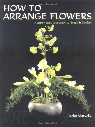 How to Arrange Flowers: A Japanese Approach to English Design