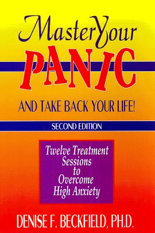Master Your Panic and Take Back Your Life!: Twelve Treatment Sessions to Conquer Panic, Anxiety and Agoraphobia (Mental Health) pdf epub