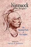Ninnuock : The Algonkian People of New England, Johnson, Steven F., 096251442X