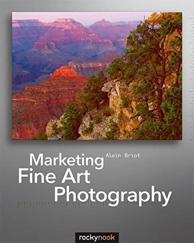 Marketing Fine Art Photography by Alain Briot (2011-06-11)