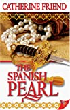 The Spanish Pearl, Catherine Friend, 1933110767