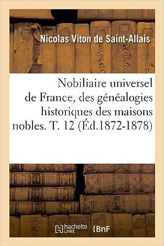 Téléchargement Nobiliaire universel de France, des généalogies historiques des maisons nobles. T. 12 (Éd.1872-1878) pdf, epub ebook