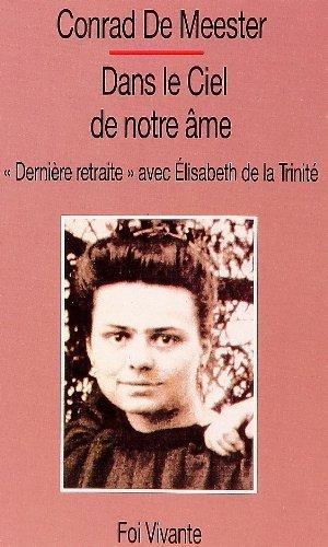Dans le ciel de notre âme : Dernière retraite avec Élisabeth de la Trinité Poche – 9 septembre 1992 Elisabeth de la Trinité Cerf 2204046361 51320110617A2204046361