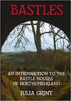 Book Bastles: An Introduction to the Bastle Houses of Northumberland