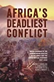 Africa's Deadliest Conflict : Media Coverage of the Humanitarian Disaster in the Congo and the United Nations Response, 1997-2008, Soderlund, Walter C. and Briggs, E. Donald, 1554588359
