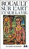 Sur l'art et sur la vie par Rouault