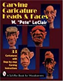 Carving Caricature Heads & Faces 33 Caricatures with Step-By-Step Carving Instructions (Schiffer Book for Woodcarvers)